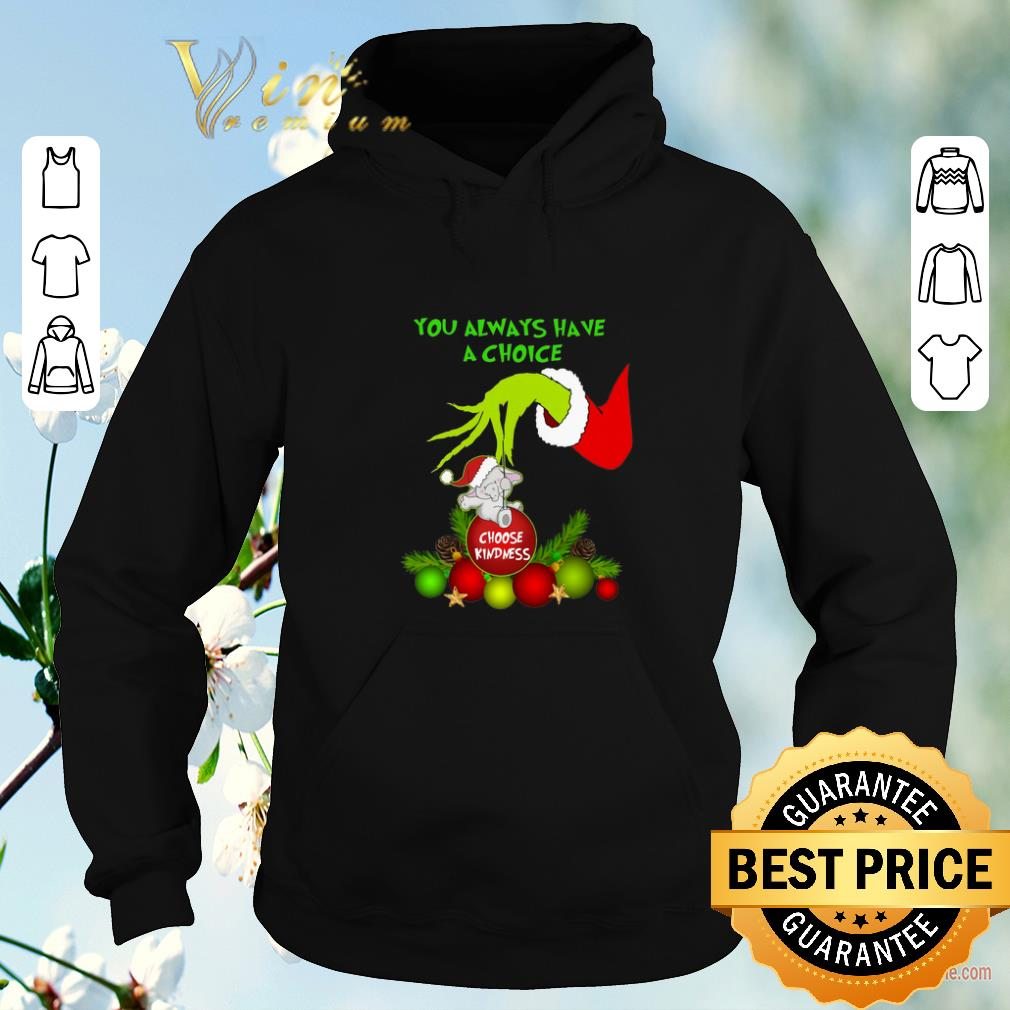 Official Grinch you always have a choice choose kindness elephant shirt 4 - Official Grinch you always have a choice choose kindness elephant shirt