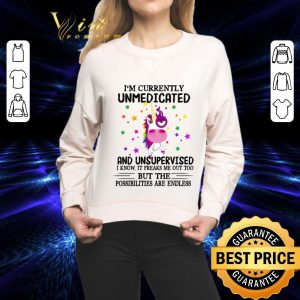 Official Unicorn i'm currently unmedicated and unsupervised i know it shirt 1