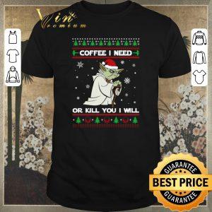 Original Yoda coffee i need or kill you i will Christmas shirt sweater