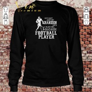 Premium He's not just my grandson he's also my favorite football player shirt sweater 2019