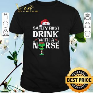 Pretty Christmas Safety First Drink With A Nurse shirt