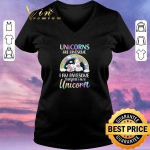 Pretty Unicorn Are Awesome I Am Awesome Therefore I Am A Unicorn shirt sweater