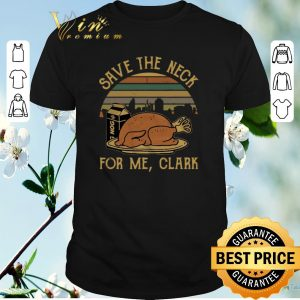 Pretty Vintage Save The Neck For Me Clark Turkey Thanksgiving shirt