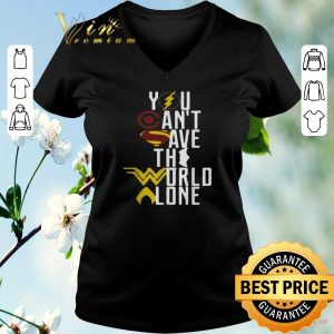 Top Superheroes logo you can't save the world alone shirt sweater 1