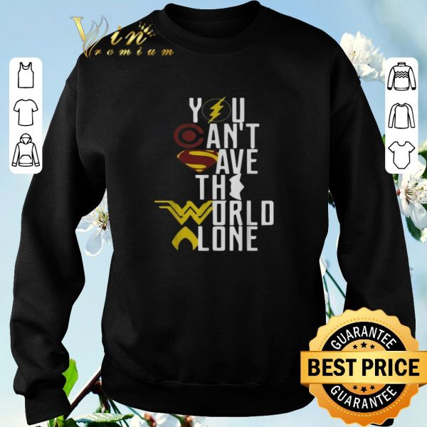 Top Superheroes logo you can't save the world alone shirt sweater
