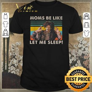 Top Vintage Billy Butcherson Moms be like let me sleep shirt