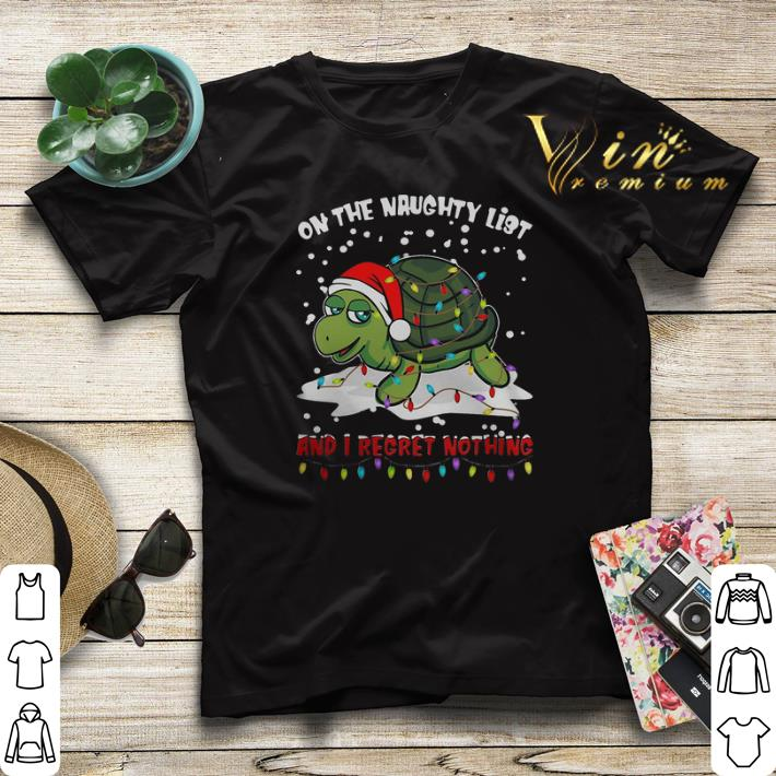 Turtle On The Naughty List And I Regret Nothing Christmas shirt sweater 4 - Turtle On The Naughty List And I Regret Nothing Christmas shirt sweater