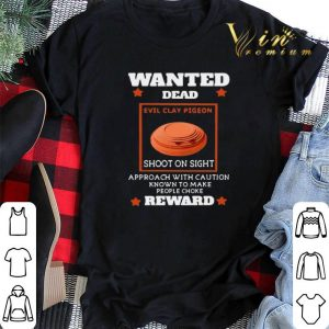 Wanted dead evil clay pigeon shoot on sight approach reward shirt sweater