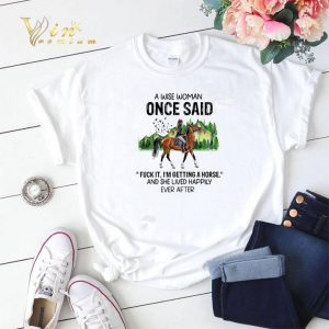 A wise woman once said fuck it i'm getting a horse and she lived shirt sweater