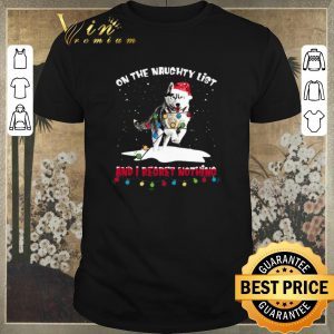 Awesome Husky Santa on the naughty list and I regret nothing Christmas shirt sweater