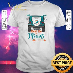 Awesome Miami Dolphins Go Dolphins meet me in Miami Car shirt sweater