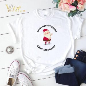 Christmas Santa doesn't Count Chromosomes shirt