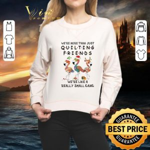 Cool Flamingos we're more than just quilting Friends Christmas shirt