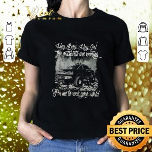 Cool Hey boy hey girl the outskirts are waiting for me to rock your world shirt