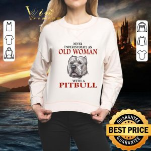 Cool Never underestimate an old woman with a Pitbull shirt
