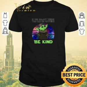 Funny Baby Yoda in the galaxy where you can be anything be kind Star Wars shirt sweater