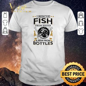 Funny I rescue fish from water and beer from bottles shirt sweater