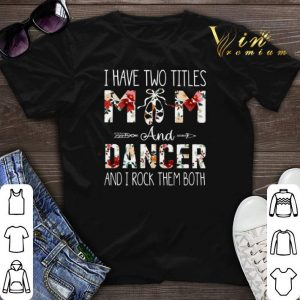 I have two titles mom and dancer and i rock them both floral shirt sweater