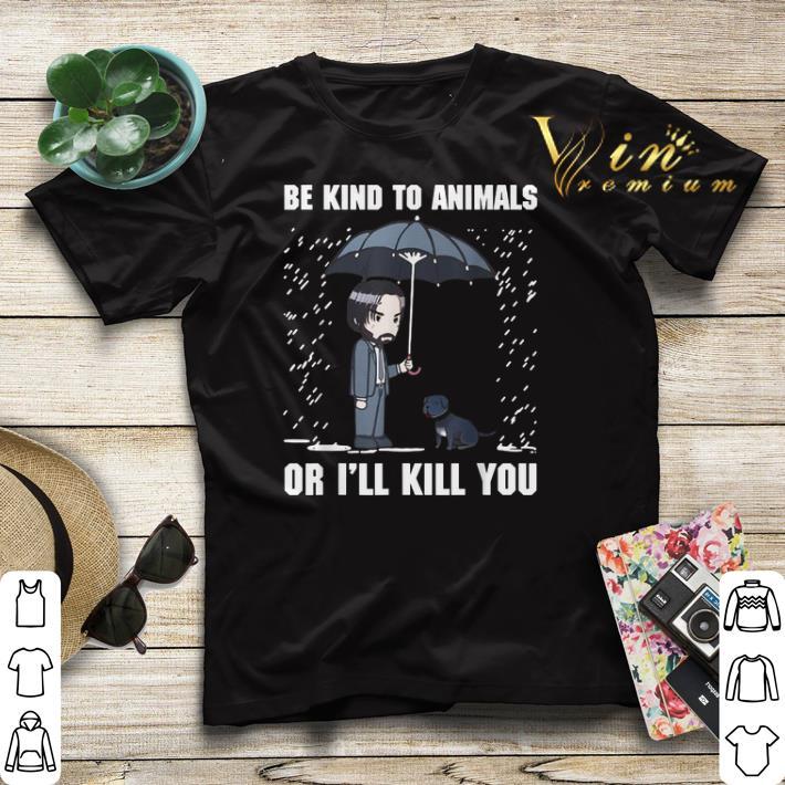 John Wick Be Kind To Animals Or I ll Kill You shirt sweater 4 - John Wick Be Kind To Animals Or I'll Kill You shirt sweater