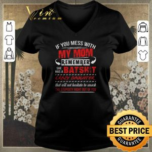 Official If You Mess With My Mom Remember She Has A Batshit shirt sweater
