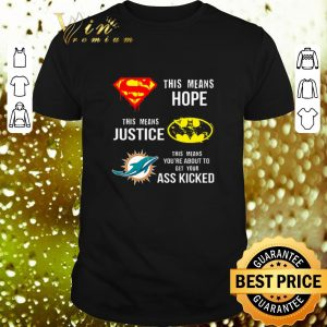 Official Miami Dolphins Superman means hope Batman your ass kicked shirt