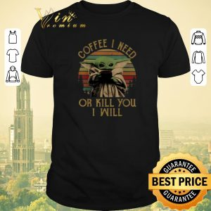 Official Vintage sunset Baby Yoda Coffee I need or kill you I will shirt