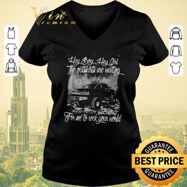 Original Hey boy hey girl the outskirts are waiting for me to rock your world shirt sweater