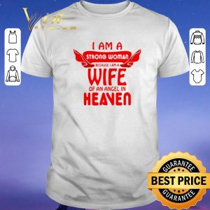 Original I am a strong woman because i am a wife of an angel in heaven shirt sweater