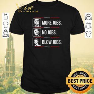 Original Trump More Jobs Obama No Jobs Bill Cinton Blow Jobs shirt sweater