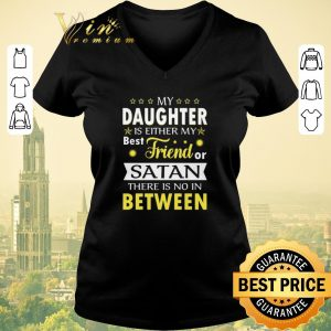 Pretty My daughter is either my best friend satan there is no between shirt sweater