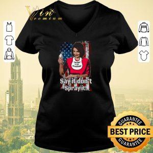 Pretty Nancy Pelosi Trump is my president say it don't spray it American flag Trump is my president say it don't spray it American flag shirt sweater