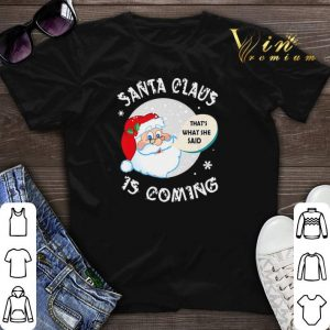 Santa claus that's what she said is coming Christmas shirt sweater