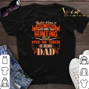 There aren't many things i love more than hunting but one of dad shirt sweater