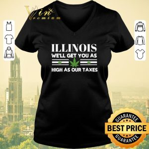 Awesome Illinois Weed We'll Get You As High As Our Taxes shirt sweater