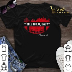 Feels Great Baby Jimmy G San Francisco 49ers shirt sweater