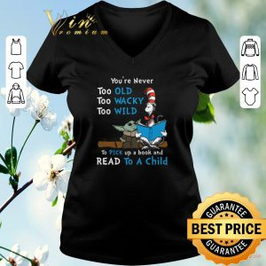 Funny Dr Seuss Baby Yoda You're never too old wacky wild to pick up a book and read to a child shirt sweater