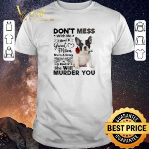 Funny French Bulldog don't mess with me i have a great mom crazy dog shirt sweater