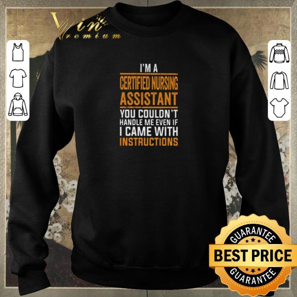 Hot I'm a certified nursing assistant you couldn't handle me even shirt sweater