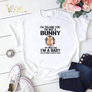 I'm telling you i'm not a bunny my mom said i'm a baby rabbit shirt sweater