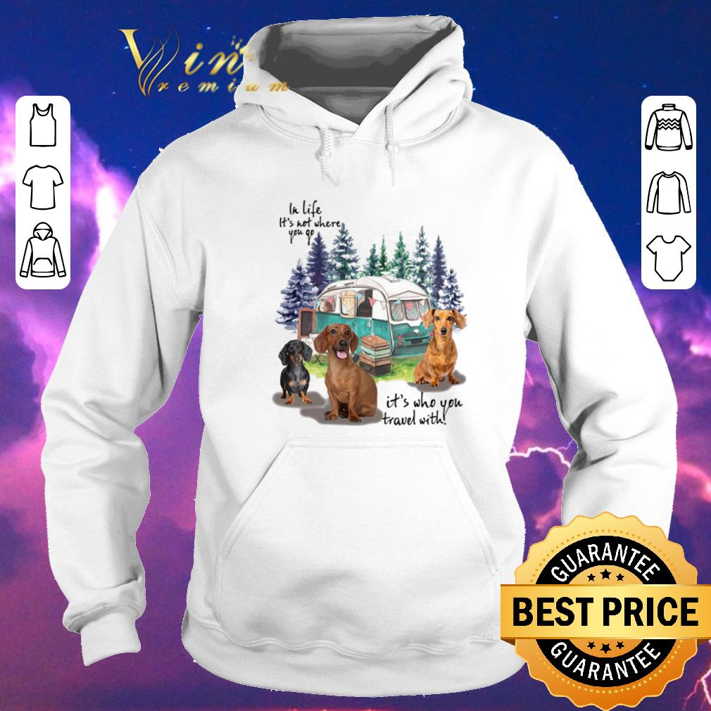 Nice In life it s not where you go it s who you travel with dachshund shirt sweater 4 - Nice In life it's not where you go it's who you travel with dachshund shirt sweater