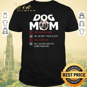 Top Bull Terrier dog mom yes he is my child no he isn't just a dog shirt sweater