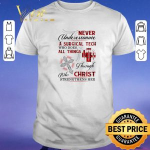 Awesome Never underestimate a Surgical Tech who does all things Christ shirt sweater