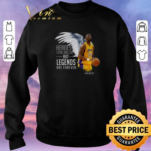 Premium RIP Kobe Bryant Heroes Come And Go But Legends Are Forever shirt sweater