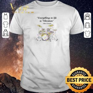Pretty Drummer Everything in life is Vibration Albert Einstein shirt sweater