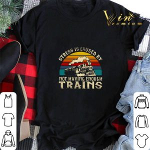 Stress is caused by not having enough trains vintage shirt sweater