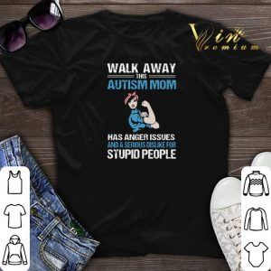 Strong girl walk away this Autism mom has anger issues serious shirt sweater