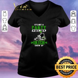 Top It's not a party until the Irish show up 2020 St. Patrick's Day shirt sweater
