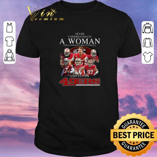Top Never underestimate a woman who understands football and love 49ers signatures shirt sweater
