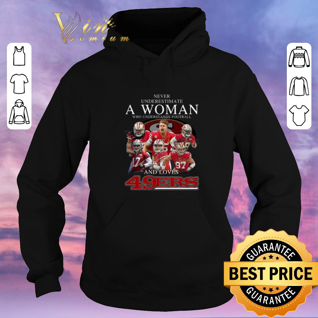 Top Never underestimate a woman who understands football and love 49ers signatures shirt sweater 4 - Top Never underestimate a woman who understands football and love 49ers signatures shirt sweater