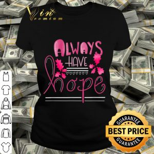 Always Have Hope Breast Cancer shirt